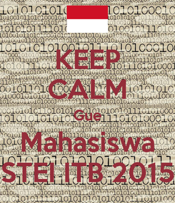 Poster: KEEP CALM Gue Mahasiswa STEI ITB 2015