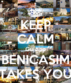 Poster: KEEP CALM GuiApp BENICASIM TAKES YOU