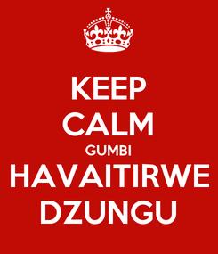 Poster: KEEP CALM GUMBI HAVAITIRWE DZUNGU