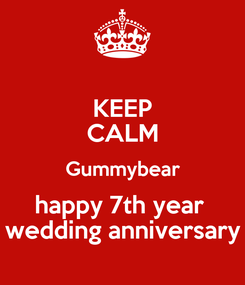 Poster: KEEP CALM Gummybear happy 7th year  wedding anniversary