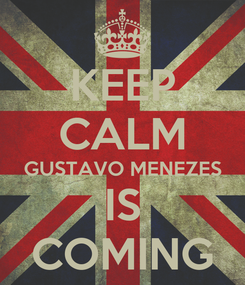 Poster: KEEP CALM GUSTAVO MENEZES IS COMING