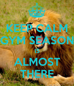 Poster: KEEP CALM GYM SEASON IS ALMOST THERE