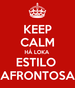 Poster: KEEP CALM HÁ LOKA  ESTILO  AFRONTOSA