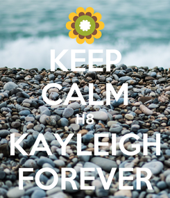 Poster: KEEP CALM H8 KAYLEIGH FOREVER