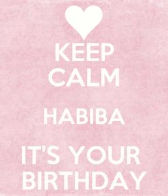 Poster: KEEP CALM HABIBA IT'S YOUR  BIRTHDAY