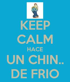 Poster: KEEP CALM HACE UN CHIN.. DE FRIO