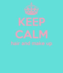 Poster: KEEP CALM hair and make up