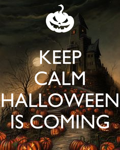 Poster: KEEP CALM  HALLOWEEN IS COMING