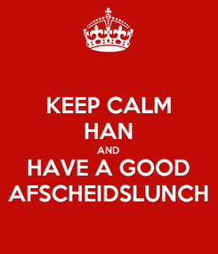Poster: KEEP CALM HAN AND HAVE A GOOD AFSCHEIDSLUNCH