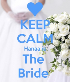 Poster: KEEP CALM Hanaa is The  Bride