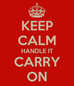 Poster: KEEP CALM HANDLE IT CARRY ON