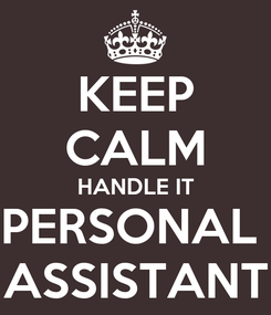 Poster: KEEP CALM HANDLE IT PERSONAL  ASSISTANT
