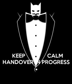 Poster:       KEEP               CALM HANDOVER IN PROGRESS
