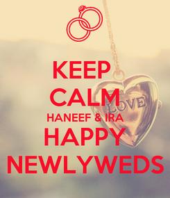 Poster: KEEP  CALM HANEEF & IRA HAPPY NEWLYWEDS