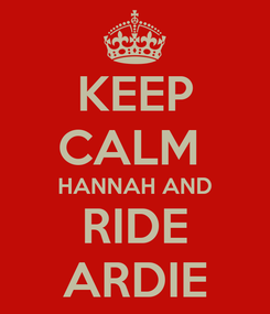 Poster: KEEP CALM  HANNAH AND RIDE ARDIE