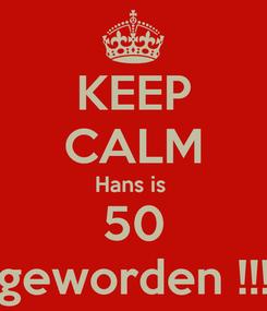 Poster: KEEP CALM Hans is  50 geworden !!!