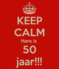 Poster: KEEP CALM Hans is  50 jaar!!!