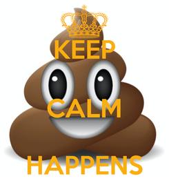 Poster: KEEP  CALM  HAPPENS