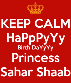 Poster: KEEP CALM HaPpPyYy Birth DaYyYy Princess Sahar Shaab