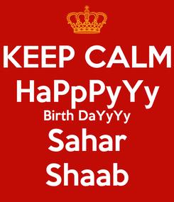 Poster: KEEP CALM HaPpPyYy Birth DaYyYy Sahar Shaab