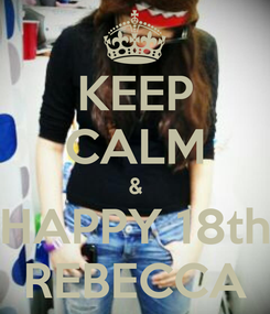 Poster: KEEP CALM & HAPPY 18th REBECCA