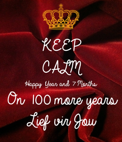 Poster: KEEP CALM Happy 1Year and 7 Months On 100 more years Lief vir Jou
