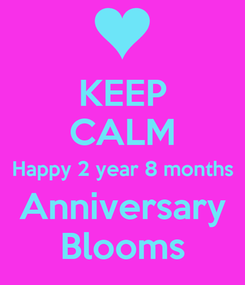Poster: KEEP CALM Happy 2 year 8 months Anniversary Blooms