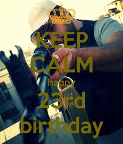 Poster: KEEP CALM happy 23rd birthday