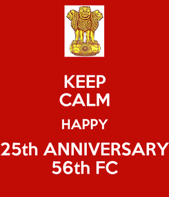 Poster: KEEP CALM HAPPY 25th ANNIVERSARY 56th FC