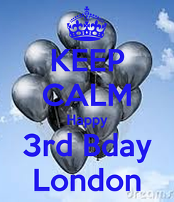 Poster: KEEP CALM Happy 3rd Bday London