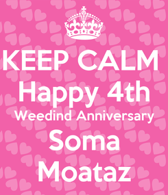 Poster: KEEP CALM  Happy 4th Weedind Anniversary Soma Moataz