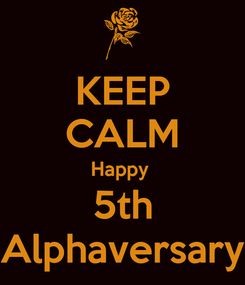 Poster: KEEP CALM Happy  5th Alphaversary