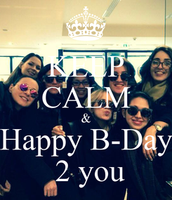 Poster: KEEP CALM & Happy B-Day  2 you