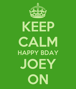 Poster: KEEP CALM HAPPY BDAY JOEY ON