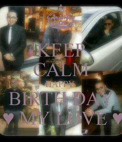 Poster: KEEP CALM HAPPY  BIRTH DAY ♥♥ M ♥ MY LOVE ♥ R ♥♥