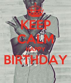 Poster: KEEP CALM HAPPY BIRTHDAY