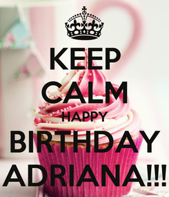 Poster: KEEP CALM HAPPY BIRTHDAY ADRIANA!!!