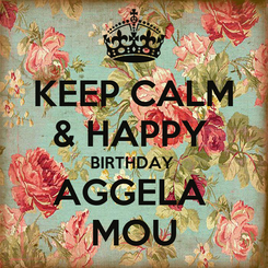 Poster: KEEP CALM & HAPPY  BIRTHDAY  AGGELA  MOU
