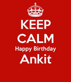 Poster: KEEP CALM Happy Birthday Ankit