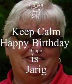 Poster: Keep Calm Happy Birthday  Beppe  is  Jarig