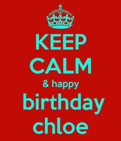 Poster: KEEP CALM & happy  birthday chloe