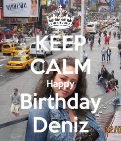 Poster: KEEP CALM Happy Birthday Deniz