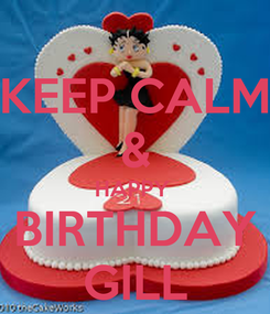 Poster: KEEP CALM & HAPPY  BIRTHDAY GILL