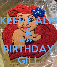 Poster: KEEP CALM & HAPPY  BIRTHDAY GILL
