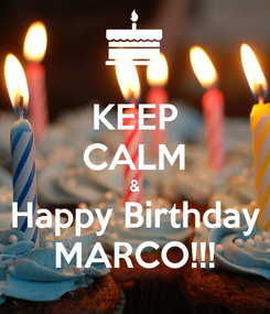 Poster: KEEP CALM & Happy Birthday MARCO!!!