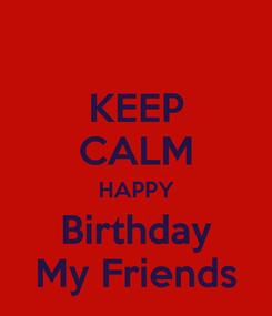 Poster: KEEP CALM HAPPY Birthday My Friends