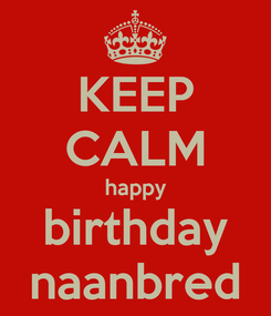 Poster: KEEP CALM happy birthday naanbred