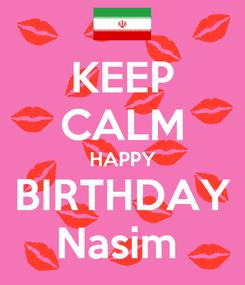 Poster: KEEP CALM HAPPY BIRTHDAY Nasim