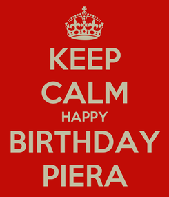 Poster: KEEP CALM HAPPY BIRTHDAY PIERA