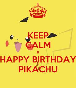 Poster: KEEP CALM & HAPPY BIRTHDAY PIKACHU